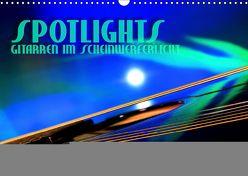 SPOTLIGHTS – Gitarren im Scheinwerferlicht (Wandkalender 2019 DIN A3 quer) von Bleicher,  Renate