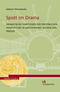 Spott im Drama. Dramatische Funktionen der persönlichen Verspottung in Aristophanes' Wespen und Frieden von Chronopoulos,  Stylianos