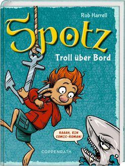 Spotz (Bd. 3) – Troll über Bord! von Haefs,  Gabriele, Harrell,  Rob