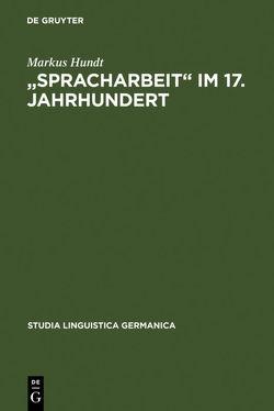 """""""Spracharbeit"""" im 17. Jahrhundert von Hundt,  Markus"""