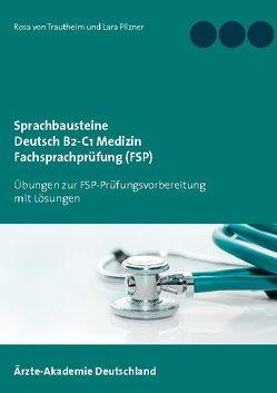Sprachbausteine Deutsch B2-C1 Medizin Fachsprachprüfung (FSP) von Pilzner,  Lara, von Trautheim,  Rosa