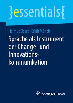 Sprache als Instrument der Change- und Innovationskommunikation von Ebert,  Helmut, Münch,  Edith
