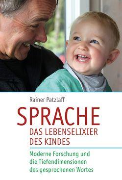 Sprache – das Lebenselixier des Kindes von Patzlaff,  Rainer