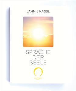 SPRACHE DER SEELE von Kassl ,  Jahn J, Lichtwelt Verlag JJK-OG