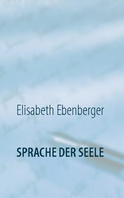 Sprache der Seele von Ebenberger,  Elisabeth