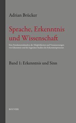 Sprache, Erkenntnis und Wissenschaft, Band 1: Erkenntnis und Sinn von Brücker,  Adrian