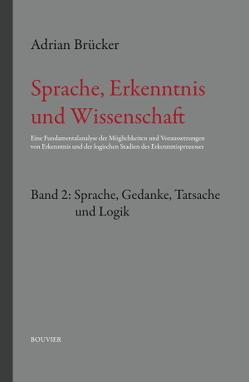 Sprache, Erkenntnis und Wissenschaft.Band 2: Sprache Gedanken, Tatsache und Logik von Brücker,  Adrian