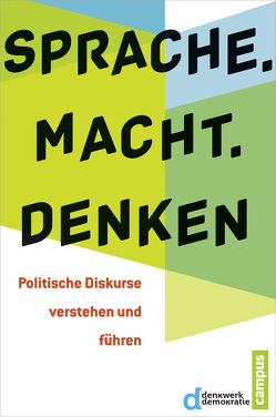 Sprache. Macht. Denken von Brosda,  Carsten, Bührmann,  Andrea D, Bussemer,  Thymian, Denkwerk Demokratie, , Diermann,  Melanie, Fahimi,  Yasmin, Guggemos,  Michael, Hoch,  Thomas, Hönigsberger,  Herbert, Kellermann,  Christian, Klatt,  Johanna, Lemke,  Steffi, Lorenz,  Robert, Mikfeld,  Benjamin, Müller-Hilmer,  Rita, Münkler,  Herfried, Nahles,  Andrea, Nonhoff,  Martin, Pörksen,  Uwe, Schildmann,  Christina, Siller,  Peter, Turowski,  Jan, Vester,  Michael, Wehling,  Elisabeth