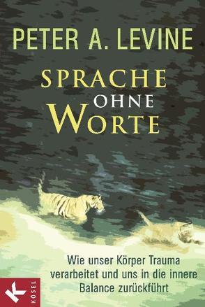 Sprache ohne Worte von Levine,  Peter A., Petersen,  Karin