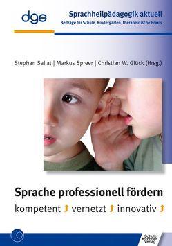 Sprache professionell fördern von Deutsche Gesellschaft für Sprachheilpädagogik (dgs), Glück,  Christian W., Sallat,  Stephan, Spreer,  Markus