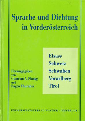 Sprache und Dichtung in Vorderösterreich. Elsass – Schweiz – Schwaben – Vorarlberg – Tirol von Plangg,  Guntram A, Thurnher,  Eugen
