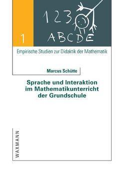 Sprache und Interaktion im Mathematikunterricht der Grundschule von Schütte,  Marcus