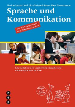 Sprache und Kommunikation (Print inkl. eLehrmittel) von Ragaz,  Christoph, Spiegel,  Markus, Uhr,  Karl, Zimmermann,  Hans