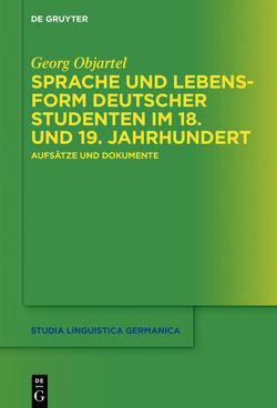 Sprache und Lebensform deutscher Studenten im 18. und 19. Jahrhundert von Objartel,  Georg