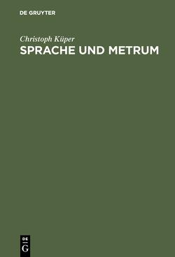 Sprache und Metrum von Küper,  Christoph