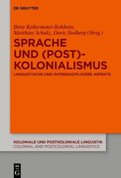 Sprache und (Post)Kolonialismus von Kellermeier-Rehbein,  Birte, Schulz,  Matthias, Stolberg,  Doris