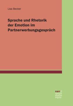 Sprache und Rhetorik der Emotion im Partnerwerbungsgespräch von Becker,  Lisa