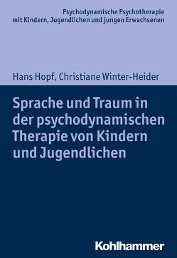 Sprache und Traum in der psychodynamischen Therapie von Kindern und Jugendlichen von Burchartz,  Arne, Hopf,  Hans, Lutz,  Christiane, Winter-Heider,  Christiane