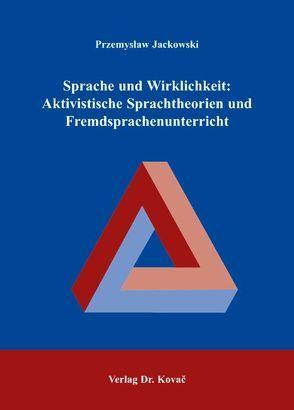 Sprache und Wirklichkeit: Aktivistische Sprachtheorien und Fremdsprachenunterricht von Jackowski,  Przemysław
