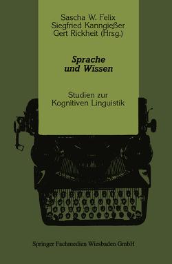 Sprache und Wissen von Felix,  Sascha W., Kanngießer,  Siegfried, Rickheit,  Gert
