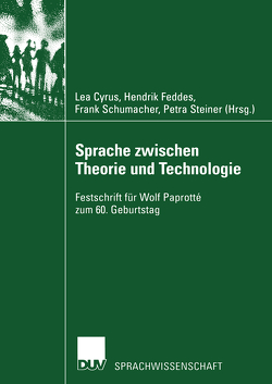 Sprache zwischen Theorie und Technologie / Language between Theory and Technology von Cyrus,  Lea, Feddes,  Hendrik, Schumacher,  Frank, Steiner,  Petra
