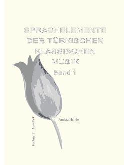 Sprachelemente der türkischen klassischen Musik – Band 1 von Halide,  Anakiz