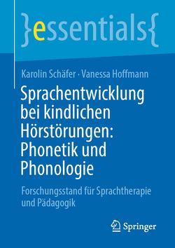 Sprachentwicklung bei kindlichen Hörstörungen: Phonetik und Phonologie von Hoffmann,  Vanessa, Schäfer,  Karolin