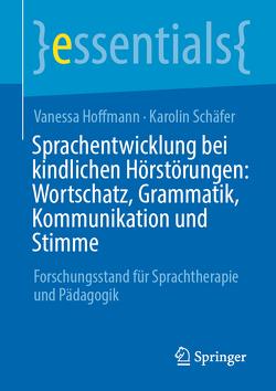 Sprachentwicklung bei kindlichen Hörstörungen: Wortschatz, Grammatik, Kommunikation und Stimme von Hoffmann,  Vanessa, Schäfer,  Karolin