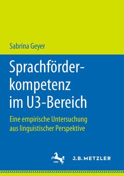 Sprachförderkompetenz im U3-Bereich von Geyer,  Sabrina