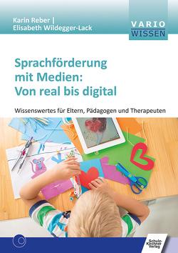 Sprachförderung mit Medien: Von real bis digital von Reber,  Karin, Wildegger-Lack,  Elisabeth