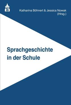 Sprachgeschichte in der Schule von Böhnert,  Katharina, Nowak,  Jessica
