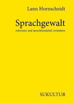 Sprachgewalt erkennen und sprachhandelnd verändern von hornscheidt,  lann, Lichtenstein,  Sofie, Moritz Müller-Schwefe