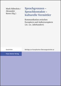 Sprachgrenzen – Sprachkontakte – kulturelle Vermittler von Häberlein ,  Mark, Keese,  Alexander