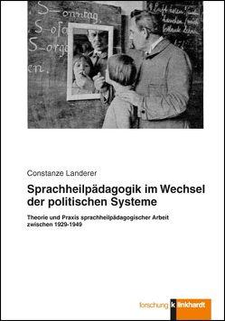 Sprachheilpädagogik im Wechsel der politischen Systeme von Landerer,  Constanze