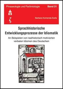 Sprachhistorische Entwicklungsprozesse der Idiomatik von Komenda-Earle,  Barbara