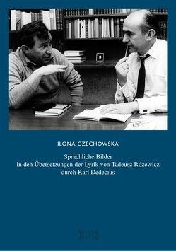 Sprachliche Bilder in den Übersetzungen der Lyrik von Tadeusz Rózewicz durch Karl Dedecius von Czechowska,  Ilona