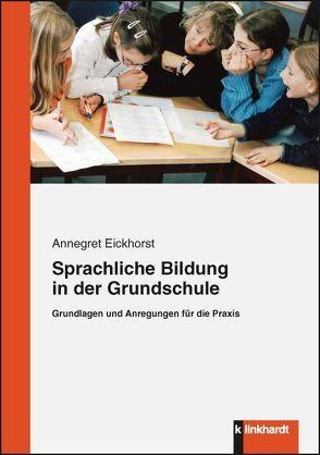 Sprachliche Bildung in der Grundschule von Eickhorst,  Annegret