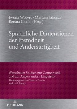 Sprachliche Dimensionen der Fremdheit und Andersartigkeit von Jakosz,  Mariusz, Koziel,  Renata, Wowro,  Iwona