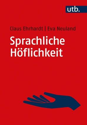 Sprachliche Höflichkeit von Ehrhardt,  Claus, Neuland,  Eva
