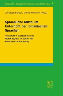 Sprachliche Mittel im Unterricht der romanischen Sprachen von Bürgel,  Christoph, Reimann,  Daniel