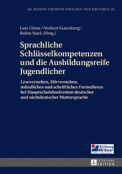 Sprachliche Schlüsselkompetenzen und die Ausbildungsreife Jugendlicher von Götze,  Lutz, Gutenberg,  Norbert, Stark,  Robin