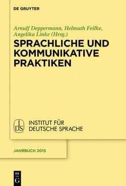 Sprachliche und kommunikative Praktiken von Deppermann,  Arnulf, Feilke,  Helmuth, Linke,  Angelika