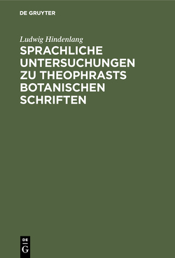Sprachliche Untersuchungen zu Theophrasts botanischen Schriften von Hindenlang,  Ludwig