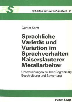 Sprachliche Varietät und Variation im Sprachverhalten Kaiserslauterer Metallarbeiter von Senft,  Gunter