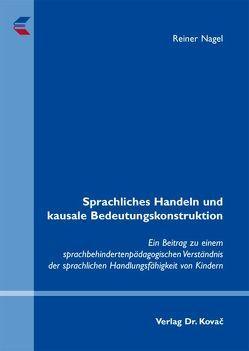 Sprachliches Handeln und kausale Bedeutungskonstruktion von Nagel,  Reiner