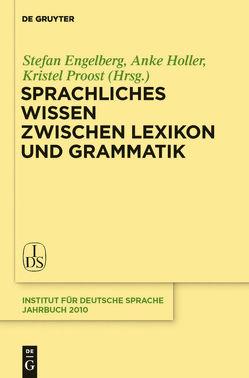 Sprachliches Wissen zwischen Lexikon und Grammatik von Engelberg,  Stefan, Holler,  Anke, Proost,  Kristel