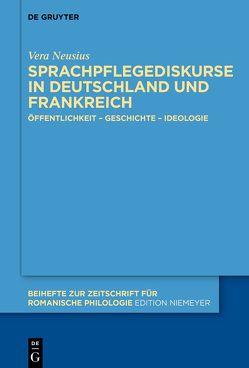 Sprachpflegediskurse in Deutschland und Frankreich von Neusius,  Vera