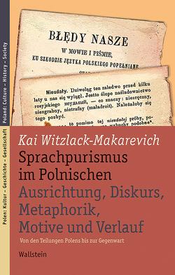 Sprachpurismus im Polnischen. Ausrichtung, Diskurs, Metaphorik, Motive und Verlauf von Witzlack-Makarevich,  Kai