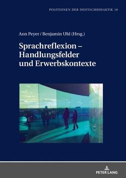 Sprachreflexion – Handlungsfelder und Erwerbskontexte von Peyer,  Ann, Uhl,  Benjamin Jakob