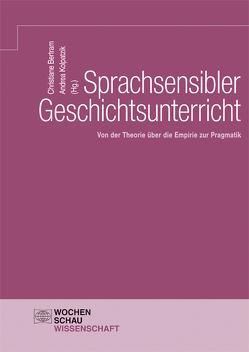Sprachsensibler Geschichtsunterricht von Bertram,  Christiane, Kolpatzik,  Andrea